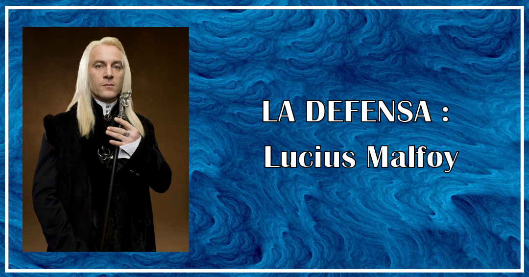 La DEFENSA - Lucius Malfoy